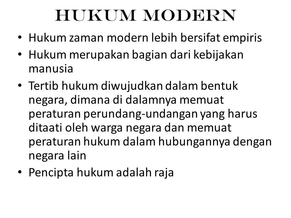Hukum Modern • Hukum zaman modern lebih bersifat empiris • Hukum merupakan bagian dari kebijakan manusia • Tertib hukum diwujudkan dalam bentuk negara