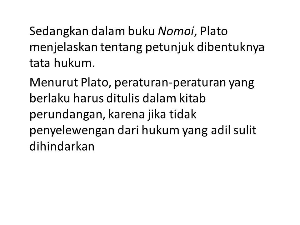 Sedangkan dalam buku Nomoi, Plato menjelaskan tentang petunjuk dibentuknya tata hukum. Menurut Plato, peraturan-peraturan yang berlaku harus ditulis d