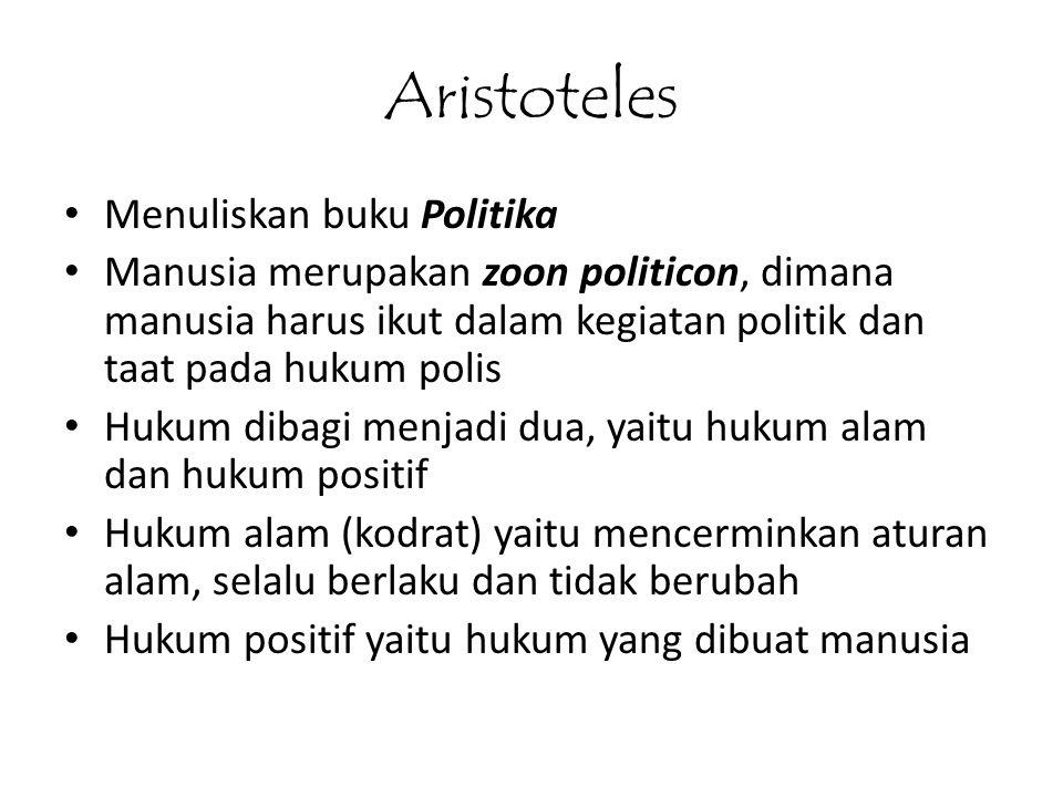 Aristoteles • Menuliskan buku Politika • Manusia merupakan zoon politicon, dimana manusia harus ikut dalam kegiatan politik dan taat pada hukum polis