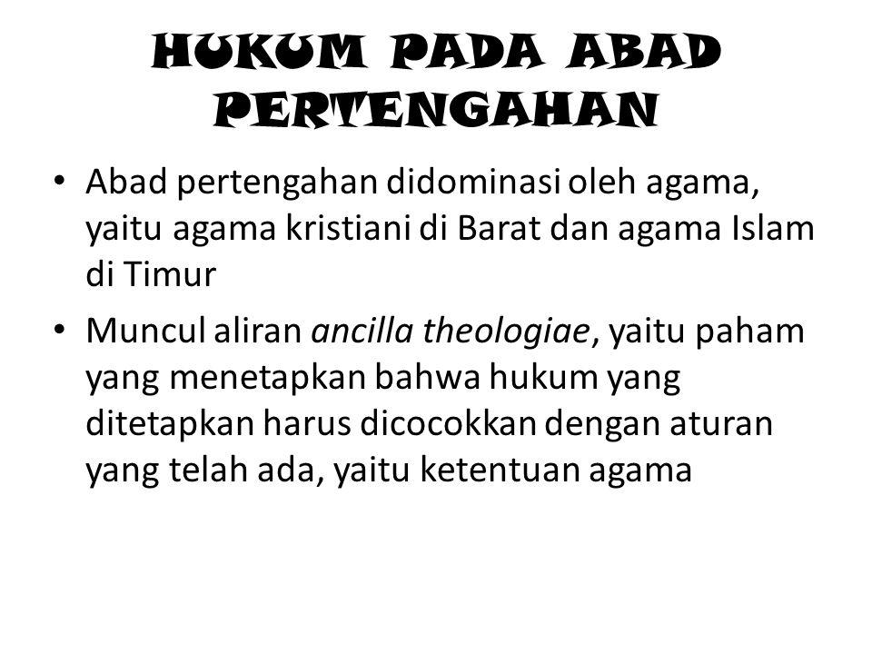 HUKUM PADA ABAD PERTENGAHAN • Abad pertengahan didominasi oleh agama, yaitu agama kristiani di Barat dan agama Islam di Timur • Muncul aliran ancilla