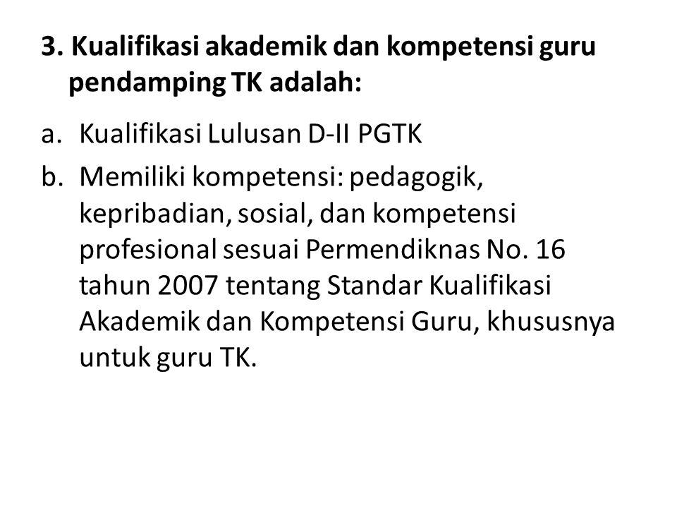 2. Kualifikasi akademik dan kompetensi Guru TK adalah: a.Memiliki kualifikasi pendidikan minimum diploma empat (D- IV) atau sarjana (S1) dalam bidang
