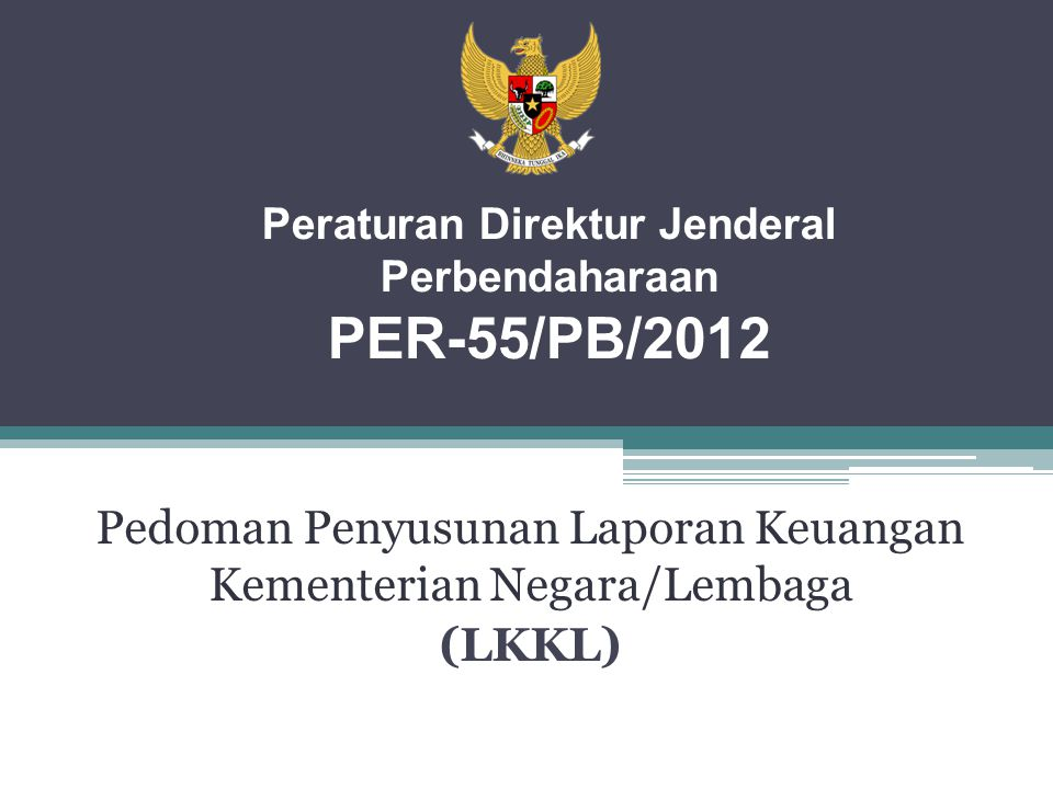 Peraturan Direktur Jenderal Perbendaharaan PER-55/PB/2012 Pedoman Penyusunan Laporan Keuangan Kementerian Negara/Lembaga (LKKL)