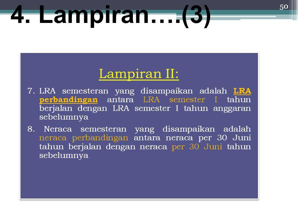 50 4. Lampiran….(3) Lampiran II: 7.LRA semesteran yang disampaikan adalah LRA perbandingan antara LRA semester I tahun berjalan dengan LRA semester I