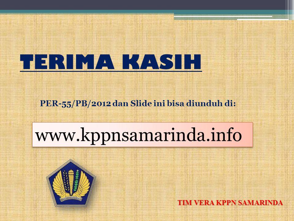 TERIMA KASIH TIM VERA KPPN SAMARINDA PER-55/PB/2012 dan Slide ini bisa diunduh di: www.kppnsamarinda.info
