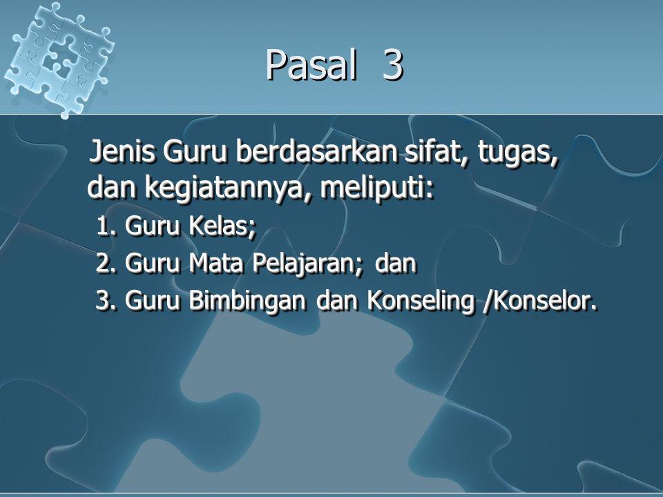Pasal 3 Jenis Guru berdasarkan sifat, tugas, dan kegiatannya, meliputi: Jenis Guru berdasarkan sifat, tugas, dan kegiatannya, meliputi: 1.