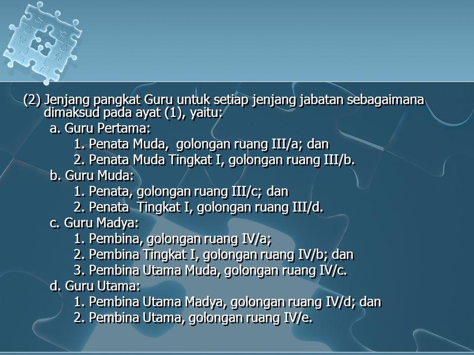 (2) Jenjang pangkat Guru untuk setiap jenjang jabatan sebagaimana dimaksud pada ayat (1), yaitu: a.