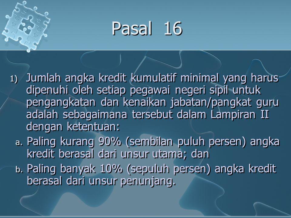 Pasal 16 1) Jumlah angka kredit kumulatif minimal yang harus dipenuhi oleh setiap pegawai negeri sipil untuk pengangkatan dan kenaikan jabatan/pangkat guru adalah sebagaimana tersebut dalam Lampiran II dengan ketentuan: a.