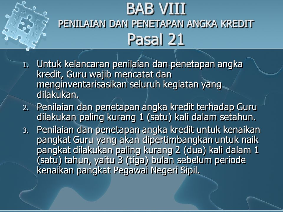 BAB VIII PENILAIAN DAN PENETAPAN ANGKA KREDIT Pasal 21 1. Untuk kelancaran penilaian dan penetapan angka kredit, Guru wajib mencatat dan menginventari