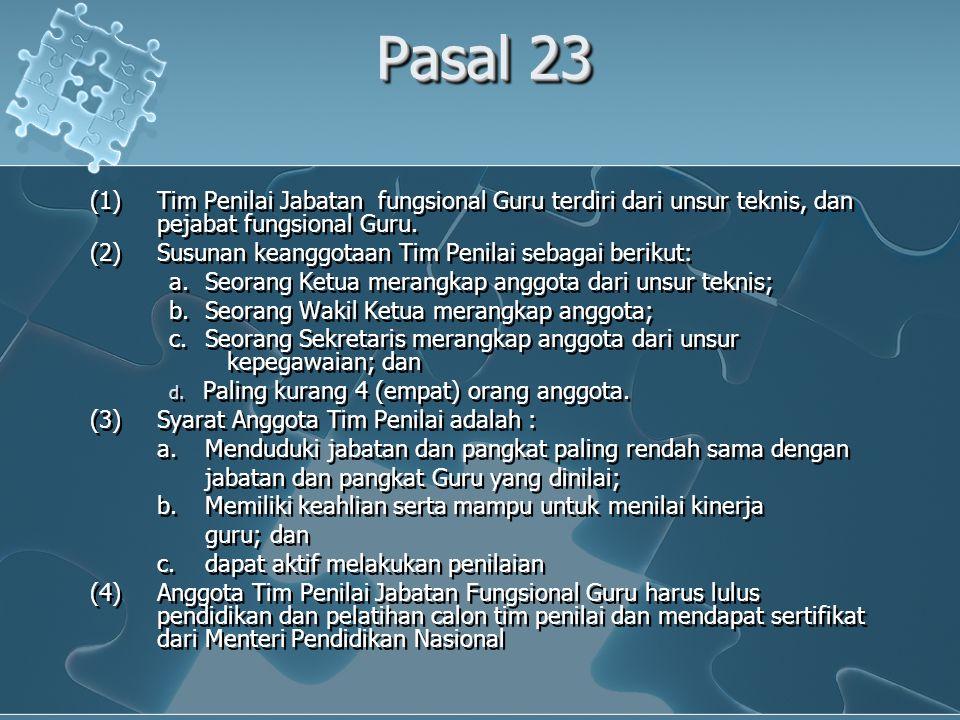 Pasal 23 (1)Tim Penilai Jabatan fungsional Guru terdiri dari unsur teknis, dan pejabat fungsional Guru.