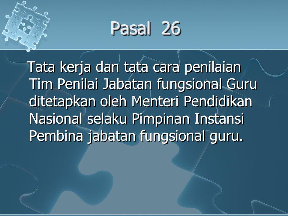 Pasal 26 Tata kerja dan tata cara penilaian Tim Penilai Jabatan fungsional Guru ditetapkan oleh Menteri Pendidikan Nasional selaku Pimpinan Instansi Pembina jabatan fungsional guru.