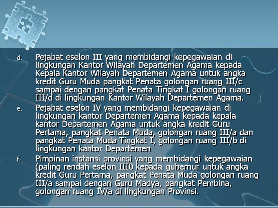 d. Pejabat eselon III yang membidangi kepegawaian di lingkungan Kantor Wilayah Departemen Agama kepada Kepala Kantor Wilayah Departemen Agama untuk an