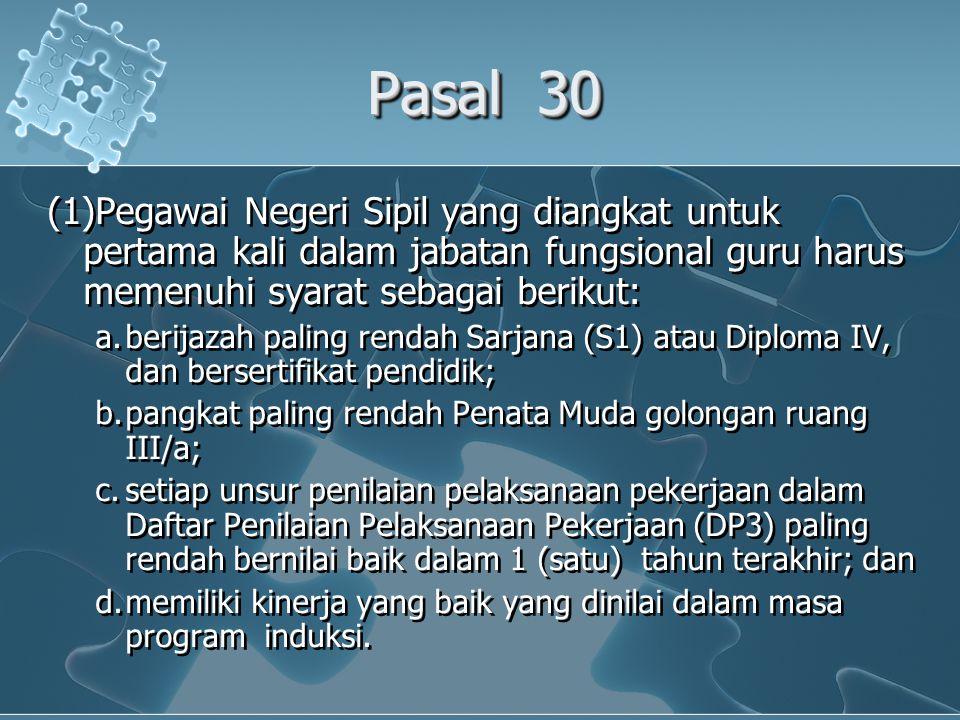 Pasal 30 (1)Pegawai Negeri Sipil yang diangkat untuk pertama kali dalam jabatan fungsional guru harus memenuhi syarat sebagai berikut: a.berijazah pal