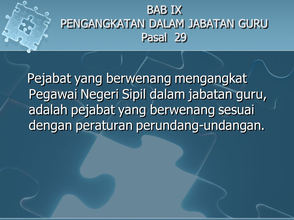 BAB X PEMBEBASAN SEMENTARA, PENGANGKATAN KEMBALI, DAN PEMBERHENTIAN DARI JABATAN FUNGSIONAL GURU Pasal 33 Pejabat yang berwenang membebaskan sementara, mengangkat kembali, dan memberhentikan Pegawai Negeri Sipil dalam dan dari jabatan fungsional guru, adalah pejabat yang berwenang sesuai dengan peraturan perundang-undangan.