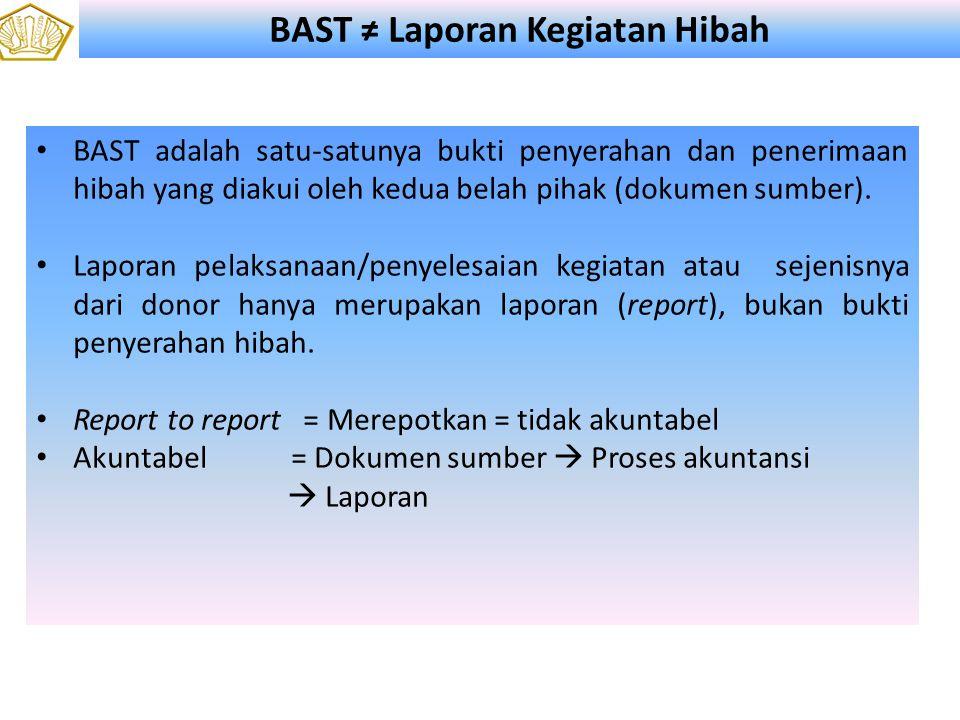 BAST ≠ Laporan Kegiatan Hibah • BAST adalah satu-satunya bukti penyerahan dan penerimaan hibah yang diakui oleh kedua belah pihak (dokumen sumber).