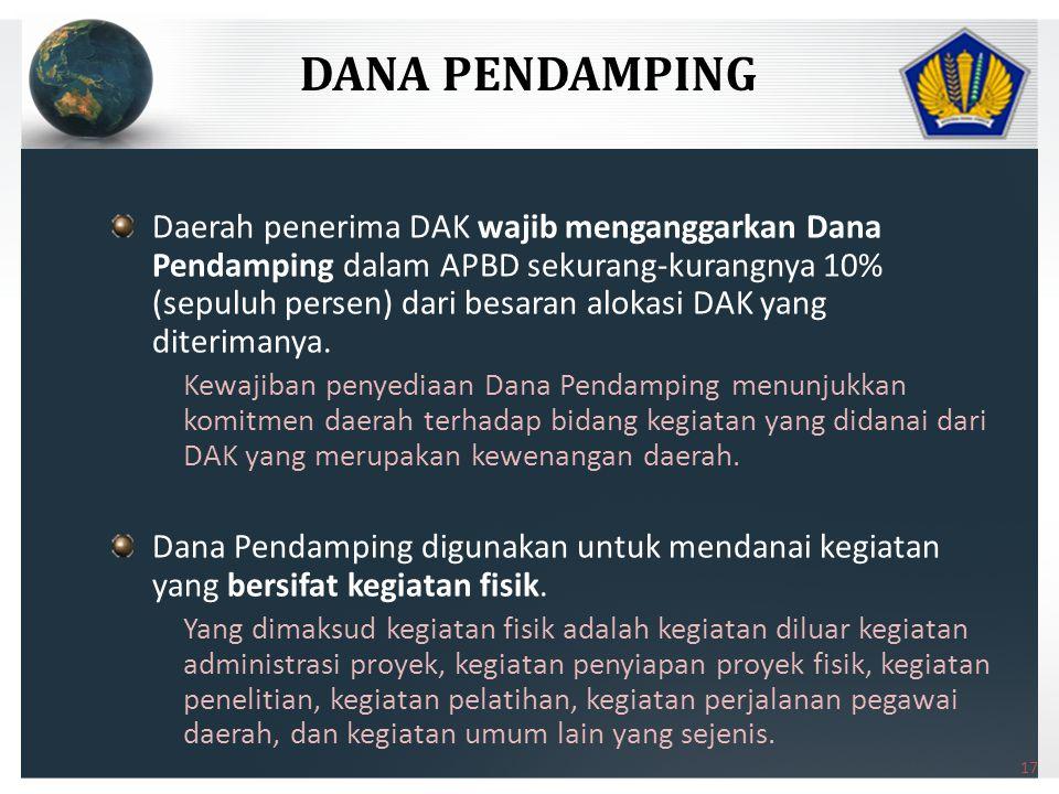 Daerah penerima DAK wajib menganggarkan Dana Pendamping dalam APBD sekurang-kurangnya 10% (sepuluh persen) dari besaran alokasi DAK yang diterimanya.
