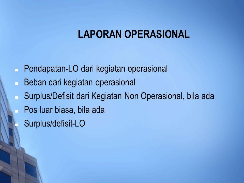  Pendapatan-LO dari kegiatan operasional  Beban dari kegiatan operasional  Surplus/Defisit dari Kegiatan Non Operasional, bila ada  Pos luar biasa