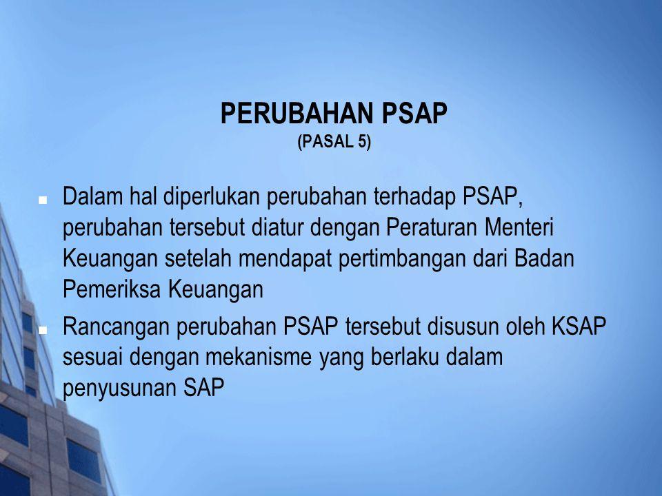  Dalam hal diperlukan perubahan terhadap PSAP, perubahan tersebut diatur dengan Peraturan Menteri Keuangan setelah mendapat pertimbangan dari Badan P