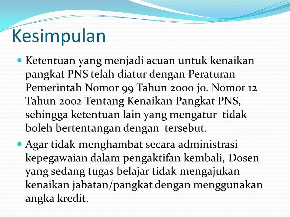 Kesimpulan  Ketentuan yang menjadi acuan untuk kenaikan pangkat PNS telah diatur dengan Peraturan Pemerintah Nomor 99 Tahun 2000 jo. Nomor 12 Tahun 2
