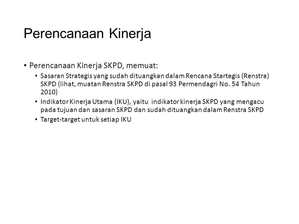 Perencanaan Kinerja • Perencanaan Kinerja SKPD, memuat: • Sasaran Strategis yang sudah dituangkan dalam Rencana Startegis (Renstra) SKPD (lihat, muata