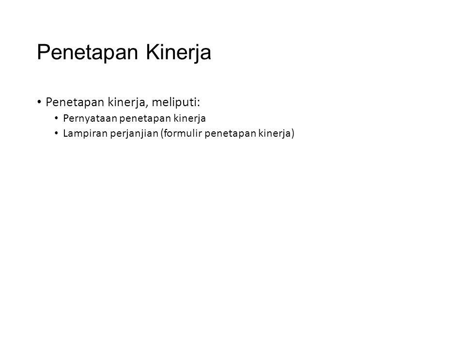Penetapan Kinerja • Penetapan kinerja, meliputi: • Pernyataan penetapan kinerja • Lampiran perjanjian (formulir penetapan kinerja)