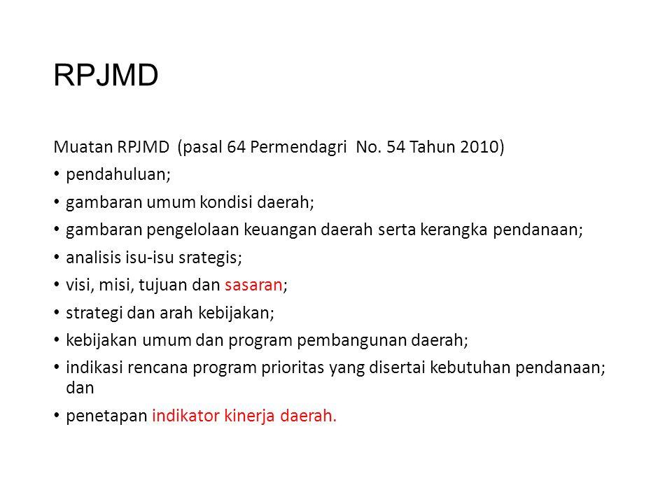 RPJMD Muatan RPJMD (pasal 64 Permendagri No. 54 Tahun 2010) • pendahuluan; • gambaran umum kondisi daerah; • gambaran pengelolaan keuangan daerah sert