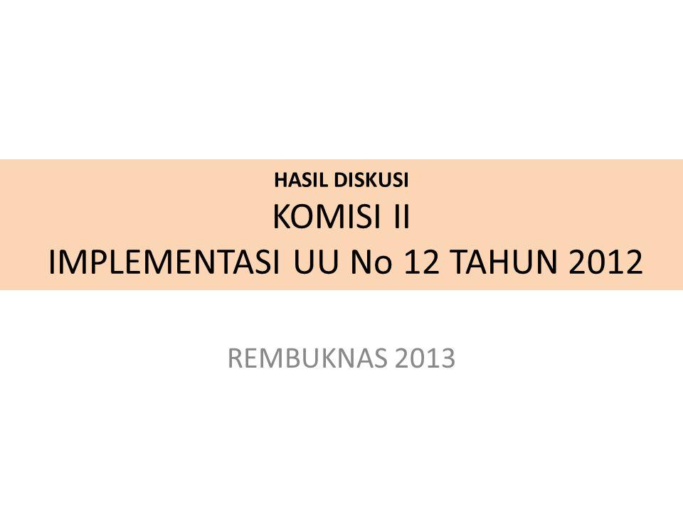 HASIL DISKUSI KOMISI II IMPLEMENTASI UU No 12 TAHUN 2012 REMBUKNAS 2013