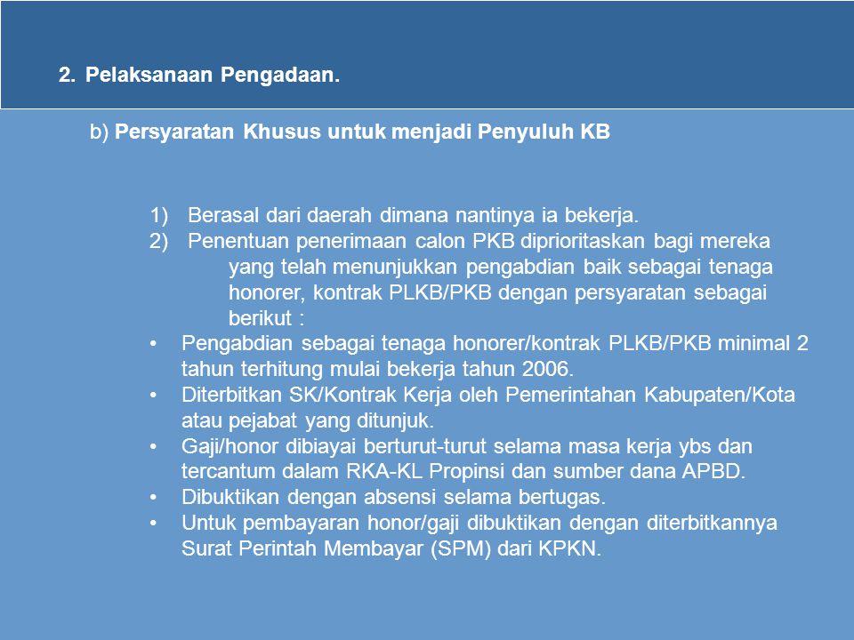 2.Pelaksanaan Pengadaan. b) Persyaratan Khusus untuk menjadi Penyuluh KB 1) Berasal dari daerah dimana nantinya ia bekerja. 2) Penentuan penerimaan ca