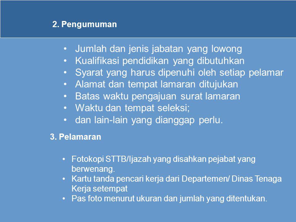 2. Pengumuman •Jumlah dan jenis jabatan yang lowong •Kualifikasi pendidikan yang dibutuhkan •Syarat yang harus dipenuhi oleh setiap pelamar •Alamat da