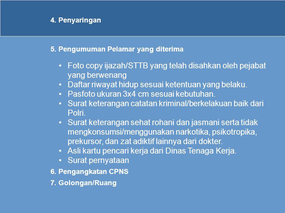 4. Penyaringan 5. Pengumuman Pelamar yang diterima •Foto copy ijazah/STTB yang telah disahkan oleh pejabat yang berwenang •Daftar riwayat hidup sesuai