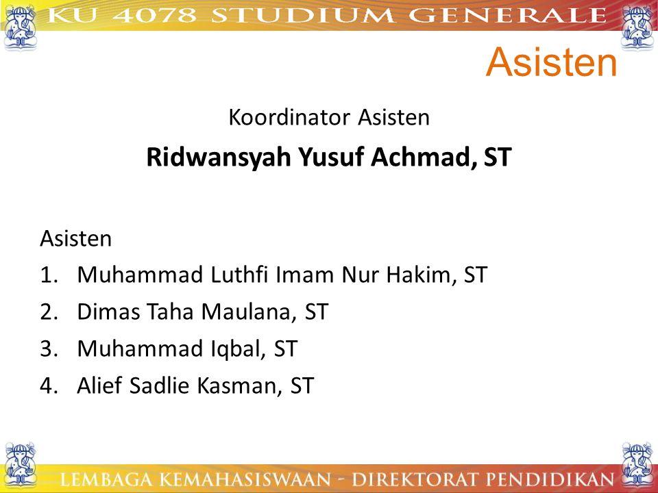Asisten Koordinator Asisten Ridwansyah Yusuf Achmad, ST Asisten 1.Muhammad Luthfi Imam Nur Hakim, ST 2.Dimas Taha Maulana, ST 3.Muhammad Iqbal, ST 4.A