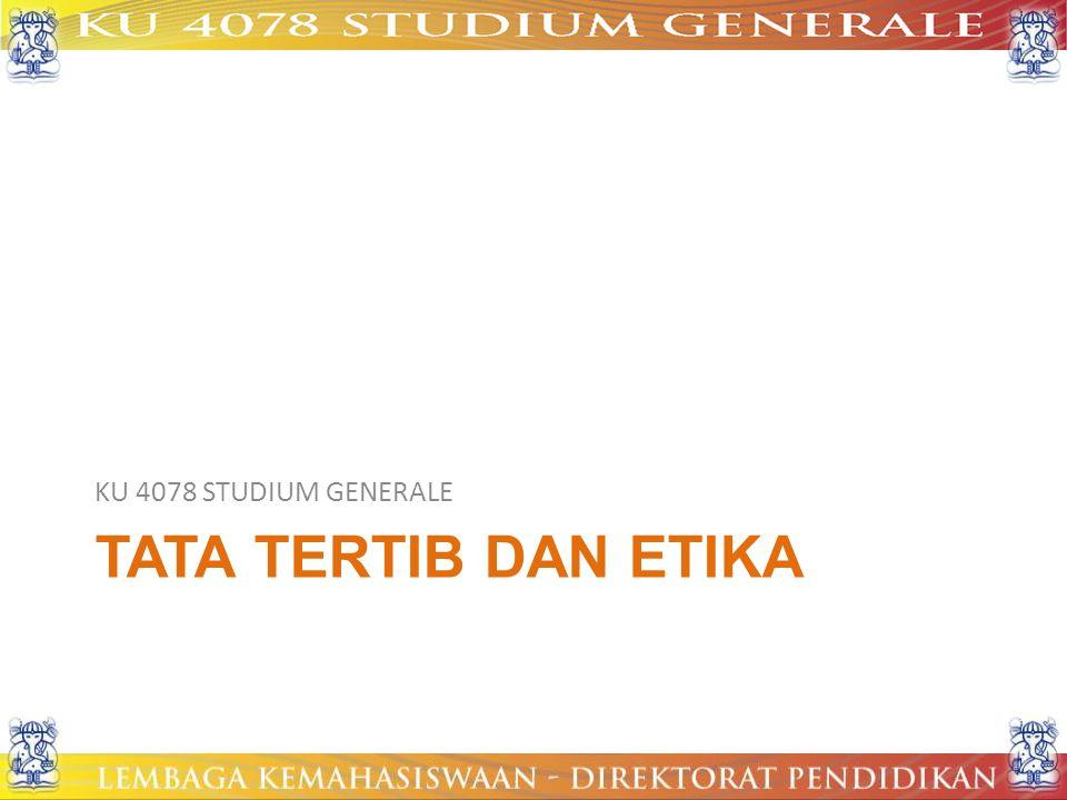 TATA TERTIB DAN ETIKA KU 4078 STUDIUM GENERALE