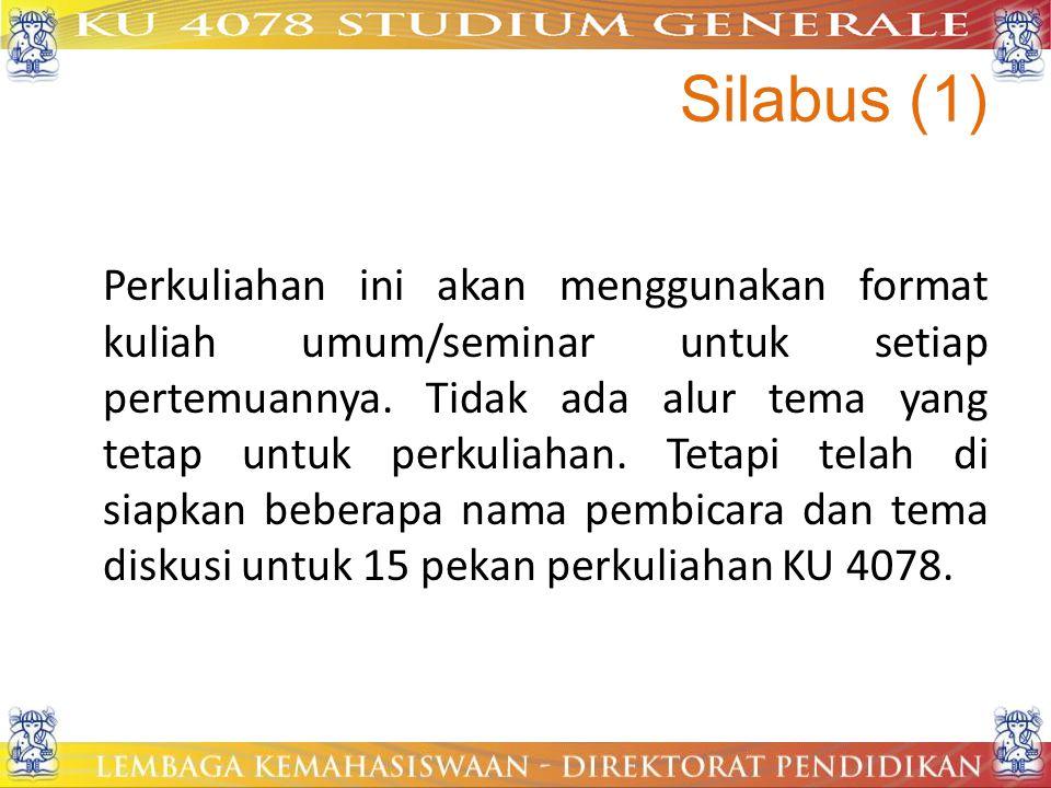 Silabus (1) Perkuliahan ini akan menggunakan format kuliah umum/seminar untuk setiap pertemuannya. Tidak ada alur tema yang tetap untuk perkuliahan. T