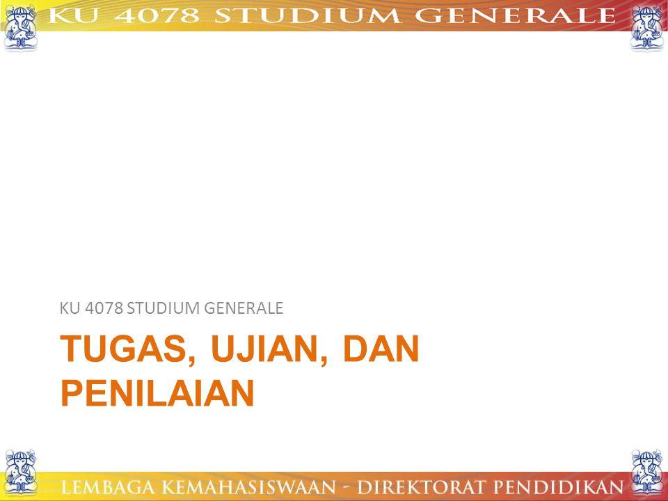 TUGAS, UJIAN, DAN PENILAIAN KU 4078 STUDIUM GENERALE