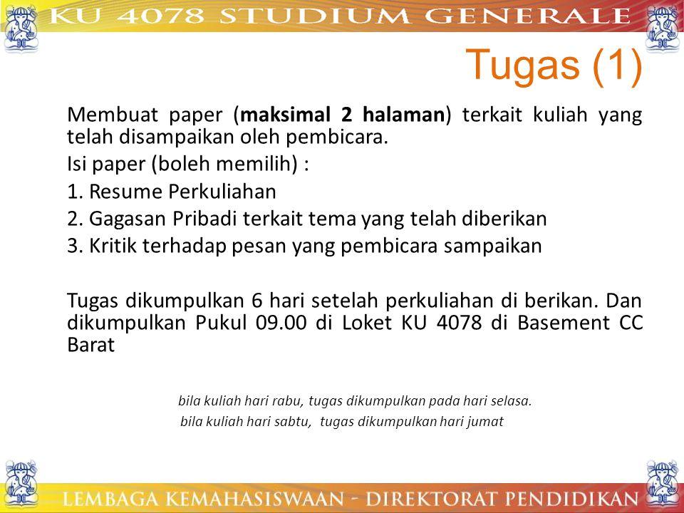 Tugas (1) Membuat paper (maksimal 2 halaman) terkait kuliah yang telah disampaikan oleh pembicara. Isi paper (boleh memilih) : 1. Resume Perkuliahan 2