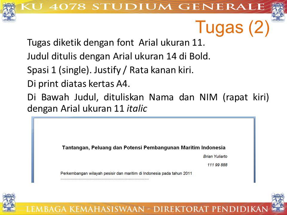 Tugas (2) Tugas diketik dengan font Arial ukuran 11. Judul ditulis dengan Arial ukuran 14 di Bold. Spasi 1 (single). Justify / Rata kanan kiri. Di pri