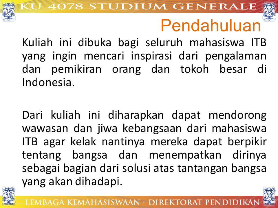 Pendahuluan Kuliah ini dibuka bagi seluruh mahasiswa ITB yang ingin mencari inspirasi dari pengalaman dan pemikiran orang dan tokoh besar di Indonesia