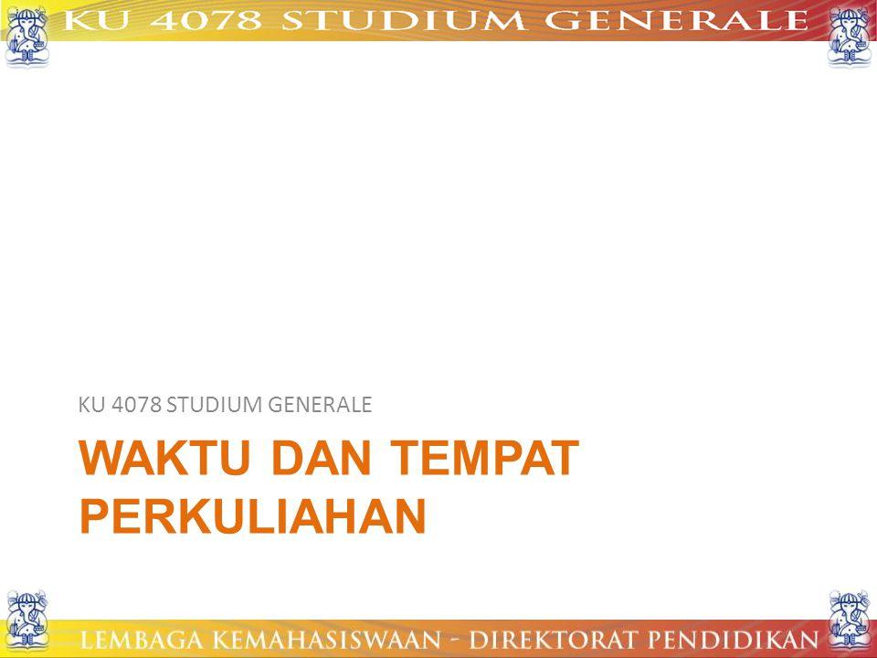 WAKTU DAN TEMPAT PERKULIAHAN KU 4078 STUDIUM GENERALE