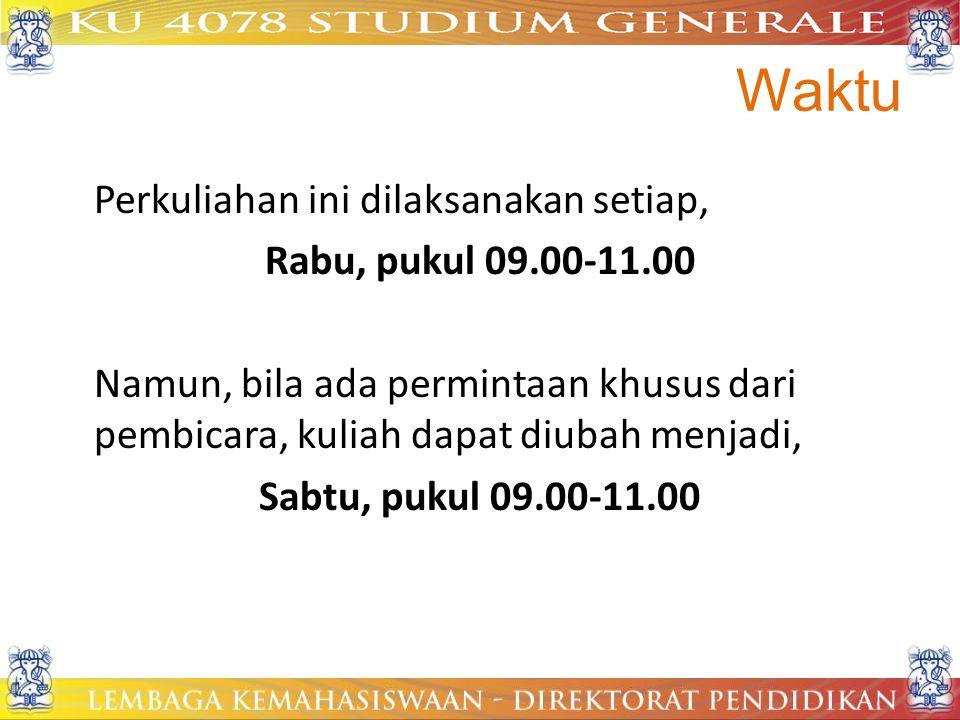Waktu Perkuliahan ini dilaksanakan setiap, Rabu, pukul 09.00-11.00 Namun, bila ada permintaan khusus dari pembicara, kuliah dapat diubah menjadi, Sabt
