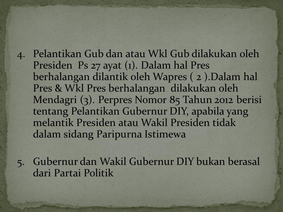 4.Pelantikan Gub dan atau Wkl Gub dilakukan oleh Presiden Ps 27 ayat (1). Dalam hal Pres berhalangan dilantik oleh Wapres ( 2 ).Dalam hal Pres & Wkl P