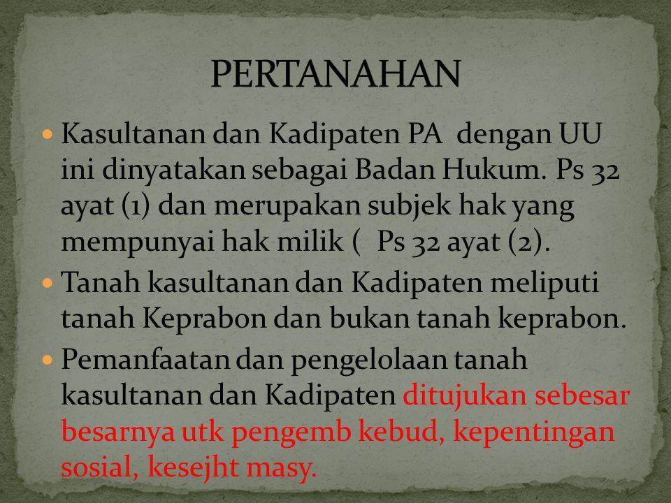  Kasultanan dan Kadipaten PA dengan UU ini dinyatakan sebagai Badan Hukum. Ps 32 ayat (1) dan merupakan subjek hak yang mempunyai hak milik ( Ps 32 a