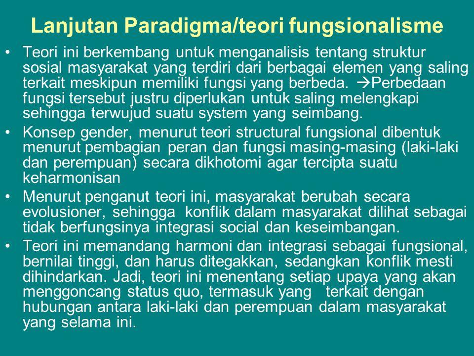 Lanjutan Paradigma/teori fungsionalisme •Teori ini berkembang untuk menganalisis tentang struktur sosial masyarakat yang terdiri dari berbagai elemen