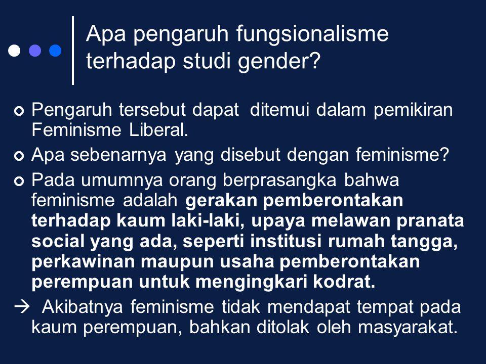Apa pengaruh fungsionalisme terhadap studi gender? Pengaruh tersebut dapat ditemui dalam pemikiran Feminisme Liberal. Apa sebenarnya yang disebut deng