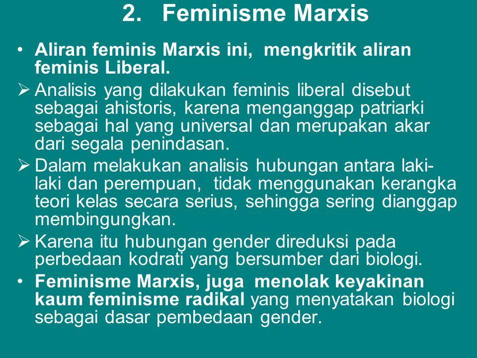 2. Feminisme Marxis •Aliran feminis Marxis ini, mengkritik aliran feminis Liberal.  Analisis yang dilakukan feminis liberal disebut sebagai ahistoris
