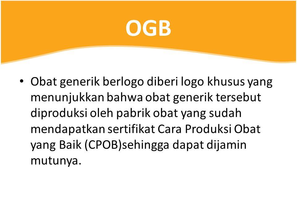 OGB • Obat generik berlogo diberi logo khusus yang menunjukkan bahwa obat generik tersebut diproduksi oleh pabrik obat yang sudah mendapatkan sertifik