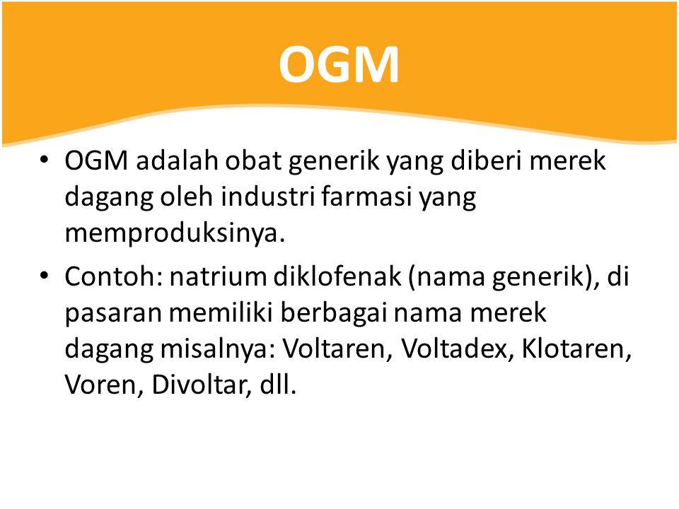OGM • OGM adalah obat generik yang diberi merek dagang oleh industri farmasi yang memproduksinya. • Contoh: natrium diklofenak (nama generik), di pasa