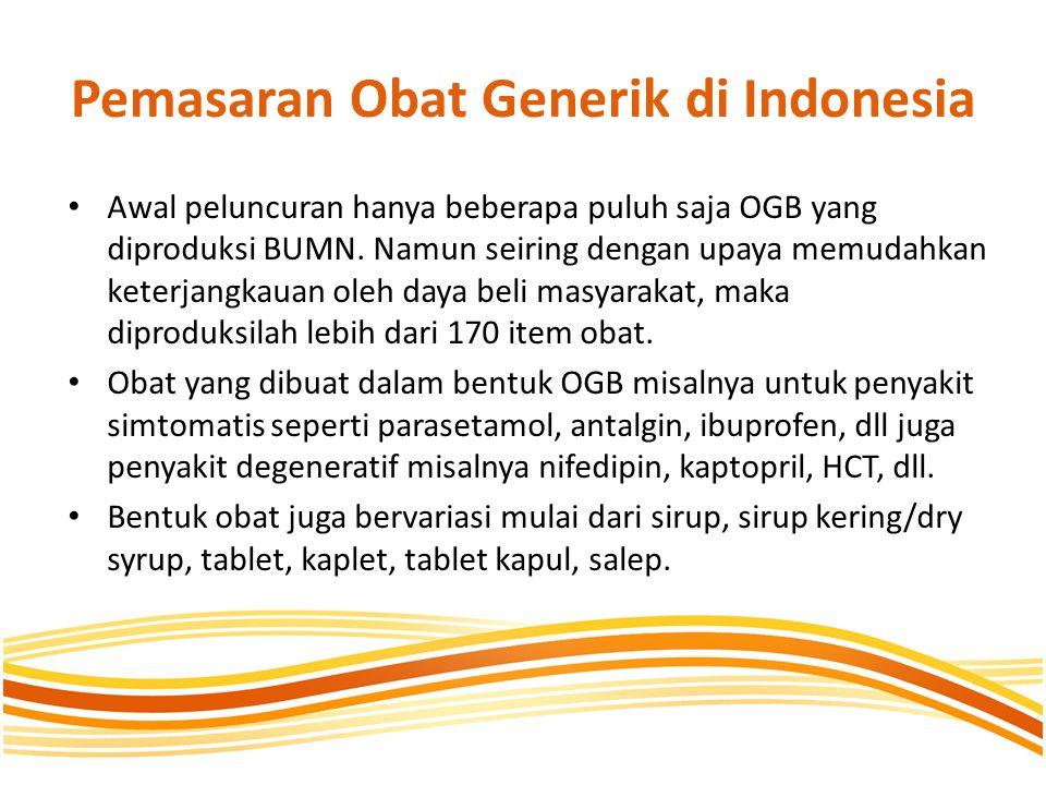 Pemasaran Obat Generik di Indonesia • Awal peluncuran hanya beberapa puluh saja OGB yang diproduksi BUMN. Namun seiring dengan upaya memudahkan keterj