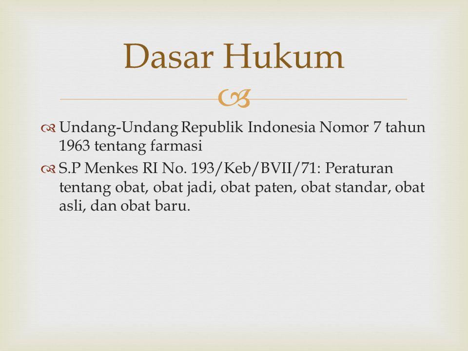   Undang-Undang Republik Indonesia Nomor 7 tahun 1963 tentang farmasi  S.P Menkes RI No. 193/Keb/BVII/71: Peraturan tentang obat, obat jadi, obat p