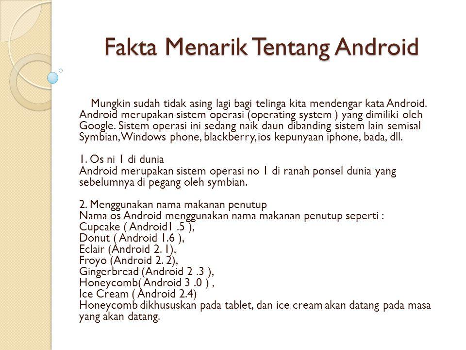 Fakta Menarik Tentang Android Mungkin sudah tidak asing lagi bagi telinga kita mendengar kata Android.