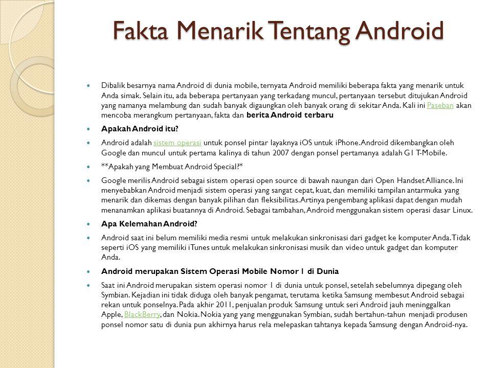 Fakta Menarik Tentang Android  Dibalik besarnya nama Android di dunia mobile, ternyata Android memiliki beberapa fakta yang menarik untuk Anda simak.