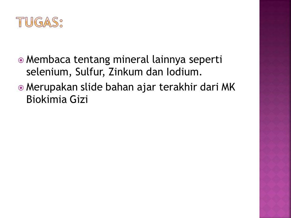  Membaca tentang mineral lainnya seperti selenium, Sulfur, Zinkum dan Iodium.  Merupakan slide bahan ajar terakhir dari MK Biokimia Gizi